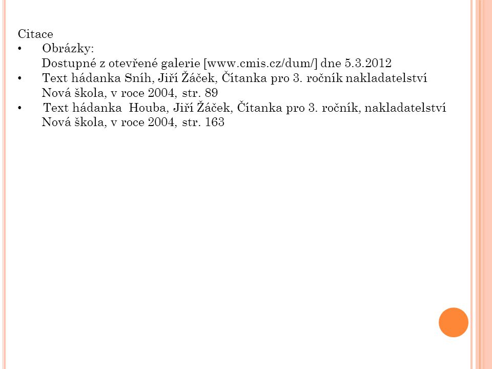 Citace Obrázky: Dostupné z otevřené galerie [www.cmis.cz/dum/] dne 5.3.2012. Text hádanka Sníh, Jiří Žáček, Čítanka pro 3. ročník nakladatelství.